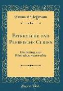 Patricische Und Plebeische Curien: Ein Beitrag Zum Römischen Staatsrechte (Classic Reprint)