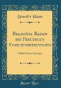 Religiöse Reden Bei Freudigen Familienereignissen: Nebst Einem Anhange (Classic Reprint)