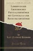 Lehrbuch Der Griechischen Privatalterthümer Mit Einschluss Der Rechtsalterthümer (Classic Reprint)