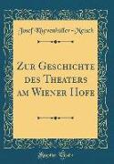 Zur Geschichte Des Theaters Am Wiener Hofe (Classic Reprint)