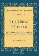 The Great Thinker: With a Translation of His Thoughts on the Nature and Manifestations of God (Classic Reprint)