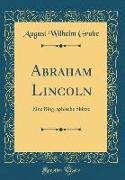 Abraham Lincoln: Eine Biographische Skizze (Classic Reprint)