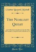 The Noblest Quest: And Other Sermons Preached in the First Methodist Episcopal Church, Cleveland, O (Classic Reprint)