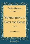 Something's Got to Give: A Novel (Classic Reprint)