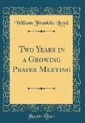 Two Years in a Growing Prayer Meeting (Classic Reprint)