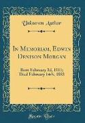 In Memoriam, Edwin Denison Morgan: Born February 3d, 1811, Died February 14th, 1883 (Classic Reprint)