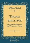 Thomas Shillitoe: The Quaker Missionary and Temperance Pioneer (Classic Reprint)