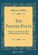 The Painter-Poets: Selected and Edited, with an Introduction and Notes (Classic Reprint)