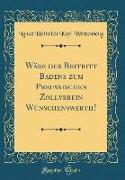 Wäre Der Beitritt Badens Zum Preussischen Zollverein Wünschenswerth? (Classic Reprint)