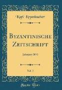 Byzantinische Zeitschrift, Vol. 2