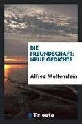 Die Freundschaft [microform]: Neue Gedichte