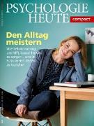 Psychologie Heute Compact 55: Den Alltag meistern