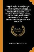 Memoir on the Recent Surveys, Observations, and Internal Improvements, in the United States, with Brief Notices of the New Counties, Towns, Villages
