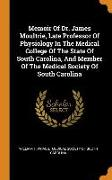 Memoir of Dr. James Moultrie, Late Professor of Physiology in the Medical College of the State of South Carolina, and Member of the Medical Society of