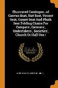 Illustrated Catalogue...of Canvas Seat, Slat Seat, Veneer Seat, Carpet Seat and Plush Seat Folding Chairs for Campers', Caterers', Undertakers', Socie