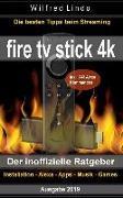 Fire TV Stick 4k - Der Inoffizielle Ratgeber: Die Besten Tricks Beim Streaming: Installation, Alexa, Apps, Musik, Games. Inkl. 333 Alexa-Kommandos
