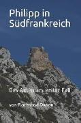 Philipp in Südfrankreich: Des Antiquars Erster Fall