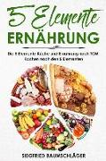 5 Elemente Ernährung: Die 5 Elemente Küche Und Ernährung Nach Tcm: Kochen Nach Den 5 Elementen