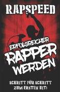 Erfolgreicher Rapper Werden: Schritt Für Schritt Zum Ersten Hit!: Lebe Den Deutschraptraum, Rappen Lernen, Verdiene Geld AB Der Ersten Sekunde Mit