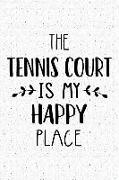 The Tennis Court Is My Happy Place: A 6x9 Inch Matte Softcover Journal Notebook with 120 Blank Lined Pages and a Funny Uplifting Positive Cover Slogan