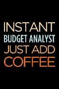 Instant Budget Analyst Just Add Coffee: Blank Lined Novelty Office Humor Themed Notebook to Write In: With a Versatile Wide Rule Interior
