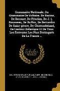 Grammaire Nationale, Ou Grammaire de Voltaire, de Racine, de Bossuet, de Fénelon, de J.-J. Rousseau, de Buffon, de Bernardin de Saint-Pierre, de Chate