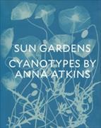 Sun Gardens : The Cyanotypes of Anna Atkins