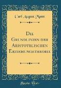 Die Grundlinien der Aristotelischen Erziehungstheorie (Classic Reprint)
