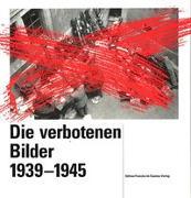 Die verbotenen Bilder 1939-1945