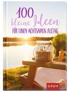 100 kleine Ideen für einen achtsamen Alltag