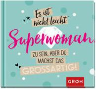 Es ist nicht leicht, Superwoman zu sein, aber du machst das großartig!