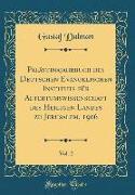 Palästinajahrbuch des Deutschen Evangelischen Instituts für Altertumswissenschaft des Heiligen Landes zu Jerusalem, 1906, Vol. 2 (Classic Reprint)