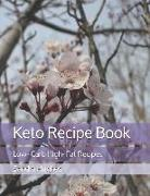 Keto Recipe Book: Low- Carb High- Fat Recipes