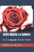 Doña Rosita La Soltera: O El Lenguaje de Las Flores