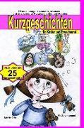 Kurzgeschichten Für Kinder Und Erwachsene: Lustige, Spannende, Fröhliche Und Entspannende Kurzgeschichten Und Märchen!