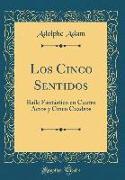 Los Cinco Sentidos: Baile Fantástico En Cuatro Actos Y Cinco Cuadros (Classic Reprint)