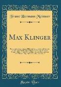 Max Klinger: Radirungen, Zeichnungen, Bilder Und Sculpturen Des Künstlers, Mit Den Drei Vollständigen Folgen, Zeichnungen Über Das