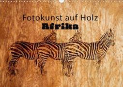 Fotokunst auf Holz - Afrika (Wandkalender 2020 DIN A3 quer)