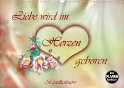 Liebe wird im Herzen geboren (Wandkalender 2020 DIN A3 quer)