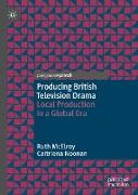 Producing British Television Drama: Local Production in a Global Era