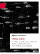 Re-Politicizing Art, Theory, Presentation and New Media Technology