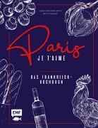 Paris – Je t'aime – Das Frankreich-Kochbuch