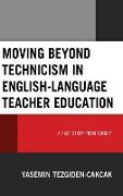 Moving Beyond Technicism in English-Language Teacher Education: A Case Study of Turkey