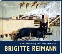 Brigitte Reimann - In der Erinnerung sieht alles anders aus