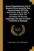 Second Supplementary List Of Books & Prices Issued By The Superintendent Of Public Instruction, July 15, 1914, In Accordance With The Provisions Of Th