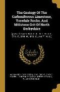 The Geology Of The Carboniferous Limestone, Yoredale Rocks, And Millstone Grit Of North Derbyshire: (parts Of Sheets 88 S. E., 81 N. E., 81 S. E., 72