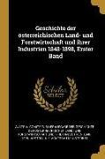 Geschichte der österreichischen Land- und Forstwirtschaft und ihrer Industrien 1848-1898, Erster Band
