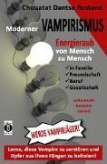 Moderner VAMPIRISMUS - ENERGIERAUB von Mensch zu Mensch - in Familie, Freundschaft, Gesellschaft: unbemerkt, heimlich, toxisch