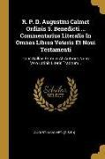 R. P. D. Augustini Calmet Ordinis S. Benedicti ... Commentarius Literalis In Omnes Libros Veteris Et Noui Testamenti: Opus Gallice Primum Ab Authore