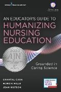 A Caring Science Educators Guide to Teaching Nursing: Grounding Education in Human Caring, Healing, and Love